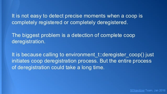 It is not easy to detect precise moments when a coop is completely registered or completely deregistered. The biggest prob...