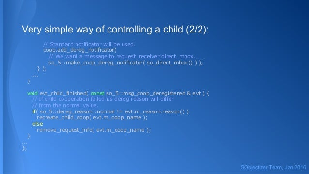 Very simple way of controlling a child (2/2): // Standard notificator will be used. coop.add_dereg_notificator( // We want...