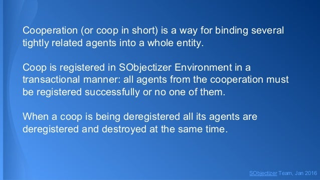 Cooperation (or coop in short) is a way for binding several tightly related agents into a whole entity. Coop is registered...