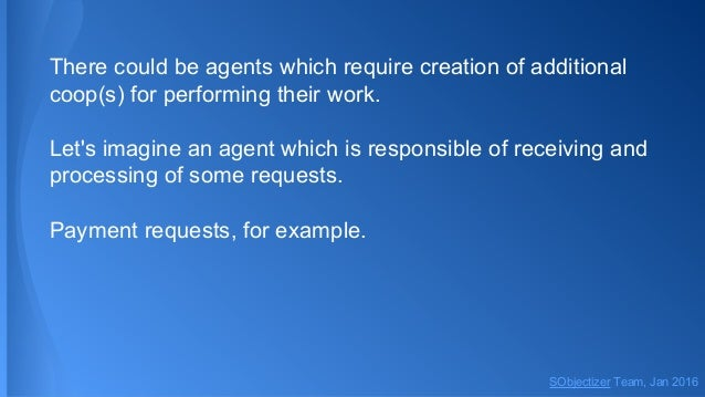 There could be agents which require creation of additional coop(s) for performing their work. Let's imagine an agent which...