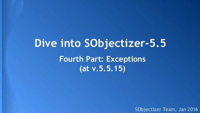 Dive into SObjectizer-5.5 SObjectizer Team, Jan 2016 Fourth Part: Exceptions (at v.5.5.15)