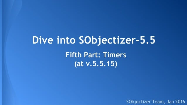 Dive into SObjectizer-5.5 SObjectizer Team, Jan 2016 Fifth Part: Timers (at v.5.5.15)