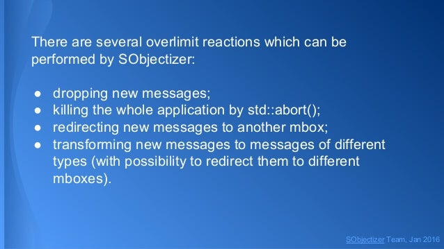 There are several overlimit reactions which can be performed by SObjectizer: ● dropping new messages; ● killing the whole ...
