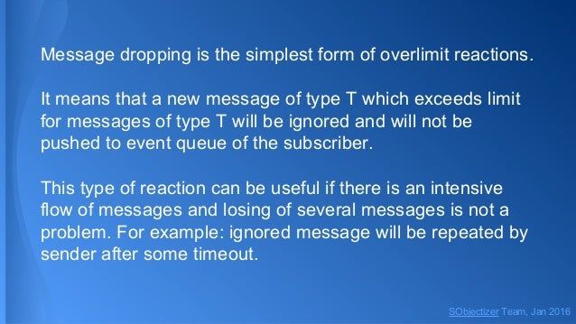 Message dropping is the simplest form of overlimit reactions. It means that a new message of type T which exceeds limit fo...
