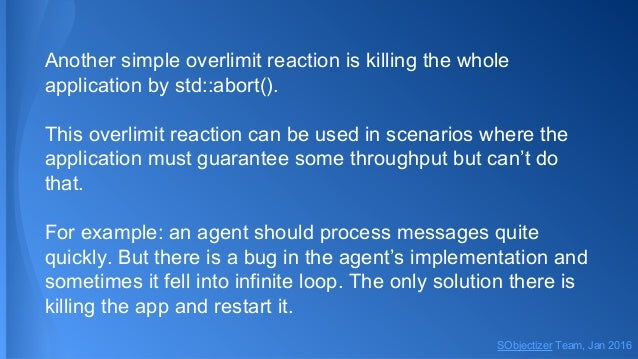 Another simple overlimit reaction is killing the whole application by std::abort(). This overlimit reaction can be used in...