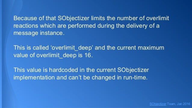 Because of that SObjectizer limits the number of overlimit reactions which are performed during the delivery of a message ...