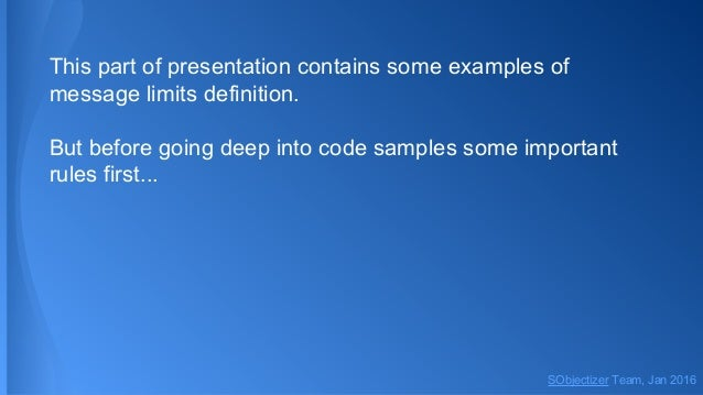 This part of presentation contains some examples of message limits definition. But before going deep into code samples som...