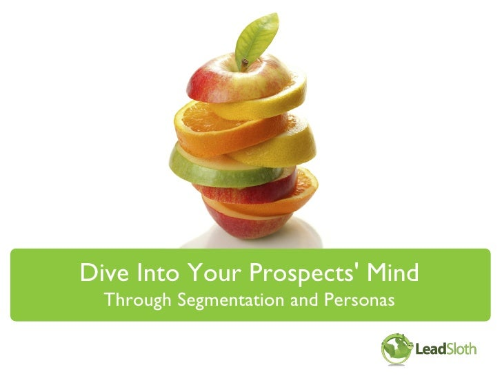 Dive Into Your Prospects' Mind   Through Segmentation and Personas