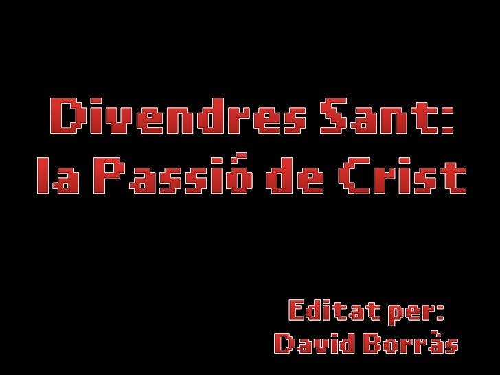 Divendres Sant: Passió de Crist