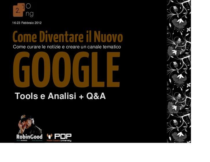 16-23 Febbraio 2012Come Diventare il NuovoCome curare le notizie e creare un canale tematico Tools e Analisi + Q&A