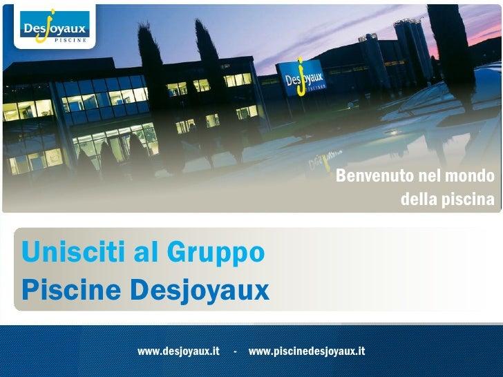 Benvenuto nel mondo                                                     della piscinaUnisciti al GruppoPiscine Desjoyaux  ...