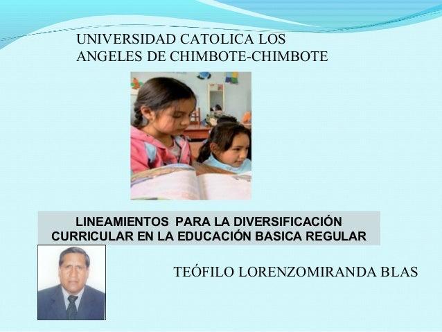 UNIVERSIDAD CATOLICA LOS ANGELES DE CHIMBOTE-CHIMBOTE  LINEAMIENTOS PARA LA DIVERSIFICACIÓN CURRICULAR EN LA EDUCACIÓN BAS...