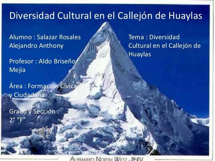 Diversidad Cultural en el Callejón de Huaylas<br />Alumno : Salazar Rosales Alejandro Anthony<br />Tema : Diversidad Cultu...