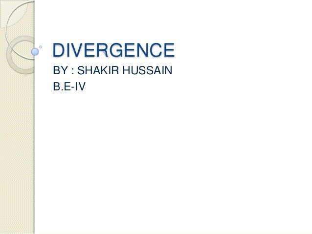 DIVERGENCEBY : SHAKIR HUSSAINB.E-IV