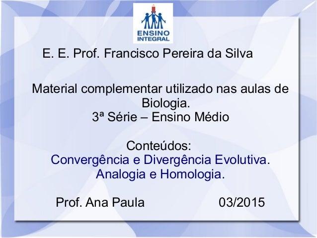 E. E. Prof. Francisco Pereira da Silva Material complementar utilizado nas aulas de Biologia. 3ª Série – Ensino Médio Cont...