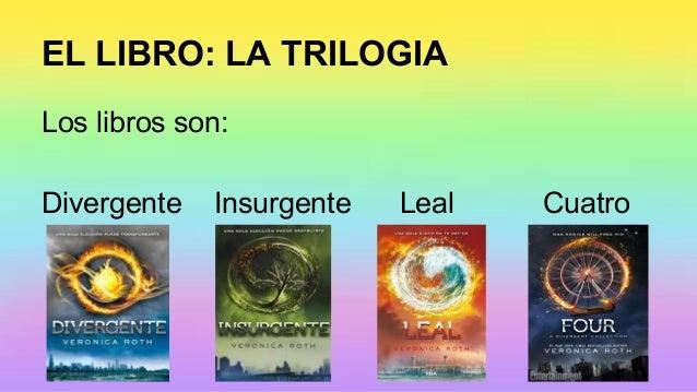 006bdcec75 5. EL LIBRO: LA TRILOGIA Los libros son: Divergente Insurgente ...