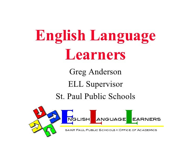 English Language Learners Greg Anderson ELL Supervisor St. Paul Public Schools