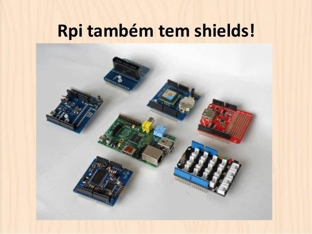 Rpi  também  tem  shields!