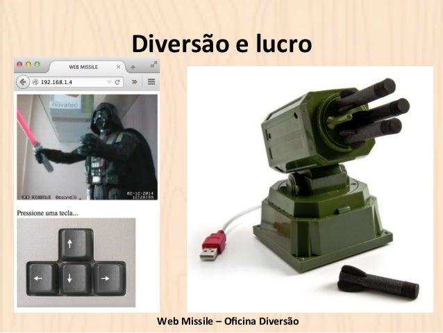Diversão  e  lucro  Web  Missile  –  Oficina  Diversão