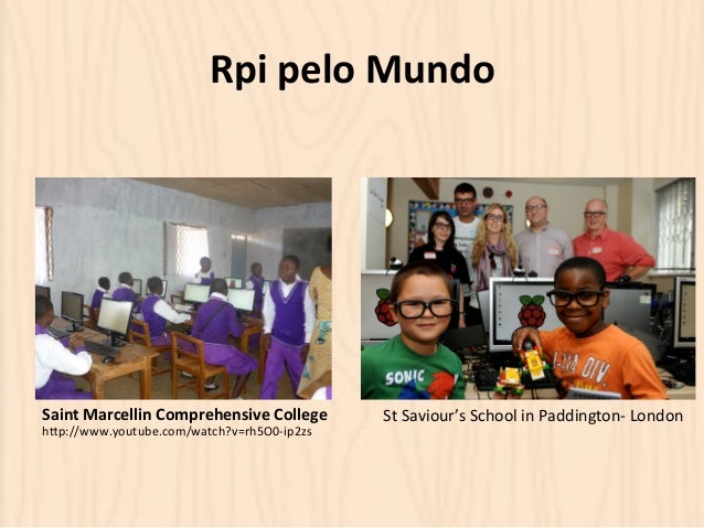 Rpi  pelo  Mundo  Saint  Marcellin  Comprehensive  College  hOp://www.youtube.com/watch?v=rh5O0-‐ip2zs  St  Saviour's  Sc...