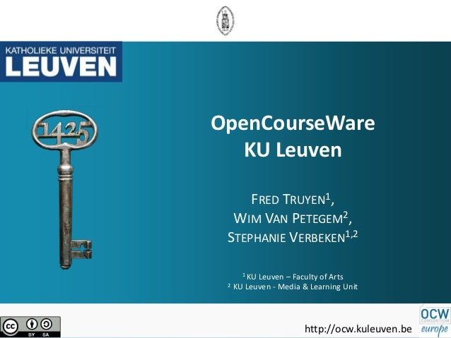 OpenCourseWare   KU Leuven     FRED TRUYEN1,  WIM VAN PETEGEM2, STEPHANIE VERBEKEN1,2       1 KULeuven – Faculty of Arts 2...