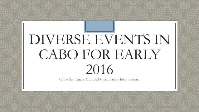 DIVERSE EVENTS IN CABO FOR EARLY 2016Cabo San Lucas Cultural Circuit tops local events.