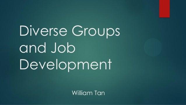Diverse Groups and Job Development William Tan