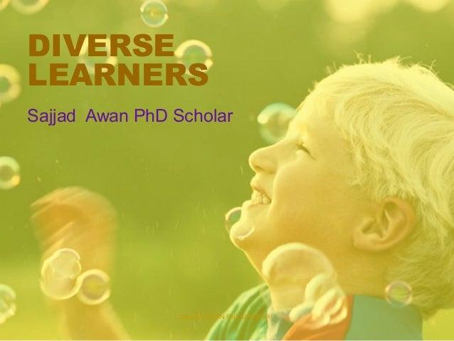 DIVERSE LEARNERS Sajjad Awan PhD Scholar SAJJAD AWAN PhD SCHOLAR
