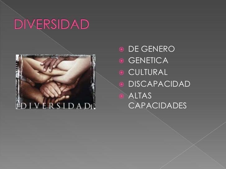 DIVERSIDAD<br />DE GENERO<br />GENETICA<br />CULTURAL<br />DISCAPACIDAD<br />ALTAS CAPACIDADES<br />