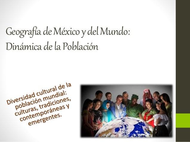 Geografía de México y del Mundo:  Dinámica de la Población