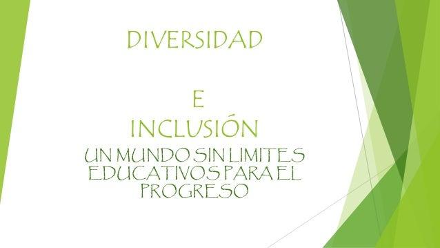 DIVERSIDAD E INCLUSIÓN UN MUNDO SIN LIMITES EDUCATIVOS PARA EL PROGRESO