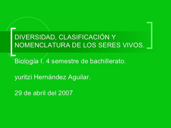 DIVERSIDAD, CLASIFICACIÓN Y NOMENCLATURA DE LOS SERES VIVOS. Biología I. 4 semestre de bachillerato. yuritzi Hernández Agu...