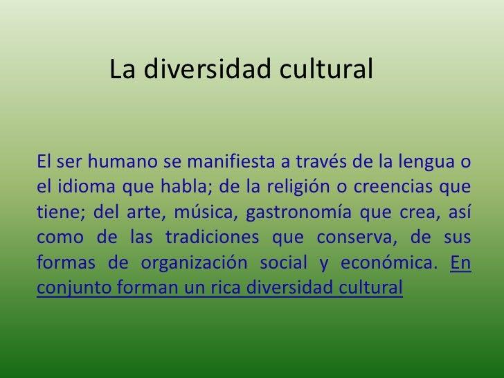 La diversidad cultural<br />El ser humano se manifiesta a través de la lengua o el idioma que habla; de la religión o cree...