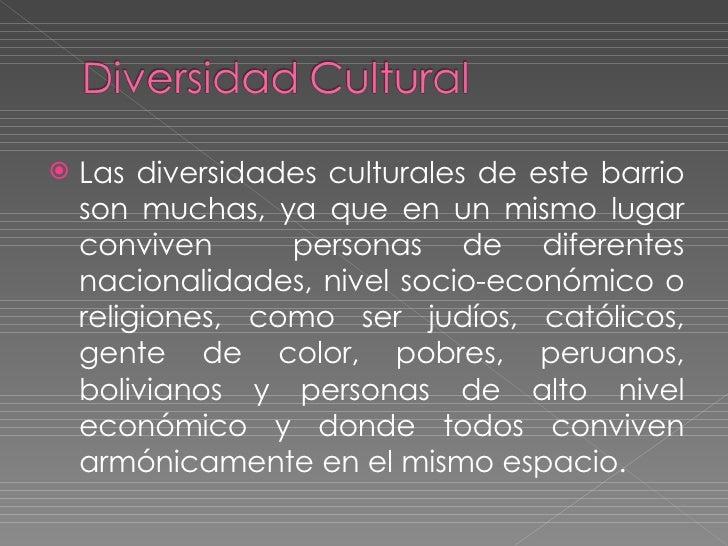 <ul><li>Las diversidades culturales de este barrio son muchas, ya que en un mismo lugar conviven  personas de diferentes n...