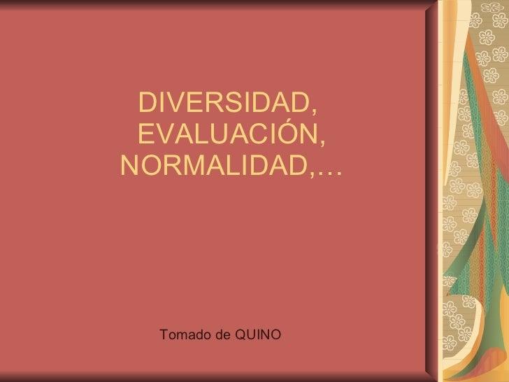 DIVERSIDAD,  EVALUACIÓN, NORMALIDAD,… Tomado de QUINO