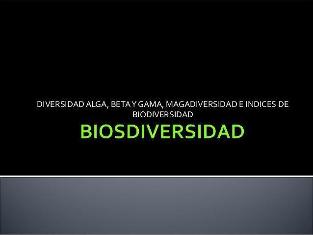 DIVERSIDAD ALGA, BETA Y GAMA, MAGADIVERSIDAD E INDICES DE                      BIODIVERSIDAD