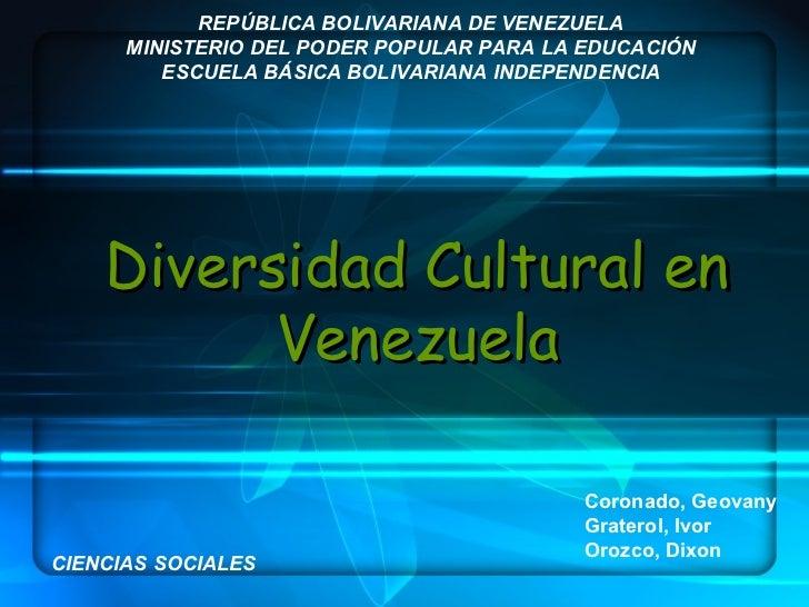 Diversidad Cultural en Venezuela REPÚBLICA BOLIVARIANA DE VENEZUELA MINISTERIO DEL PODER POPULAR PARA LA EDUCACIÓN ESCUELA...