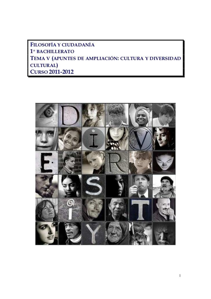 FILOSOFÍA Y CIUDADANÍA1º BACHILLERATOTEMA V (APUNTES DE AMPLIACIÓN: CULTURA Y DIVERSIDADCULTURAL)CURSO 2011-2012          ...