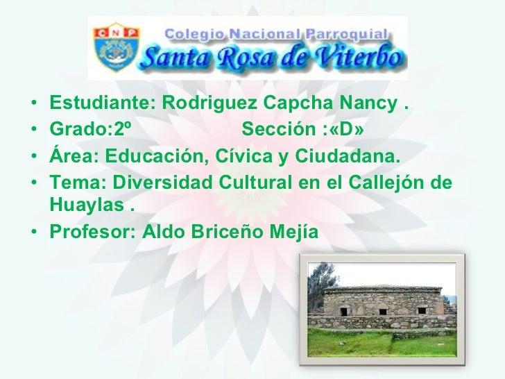 <ul><li>Estudiante: Rodriguez Capcha Nancy . </li></ul><ul><li>Grado:2º  Sección :«D» </li></ul><ul><li>Área: Educación, C...