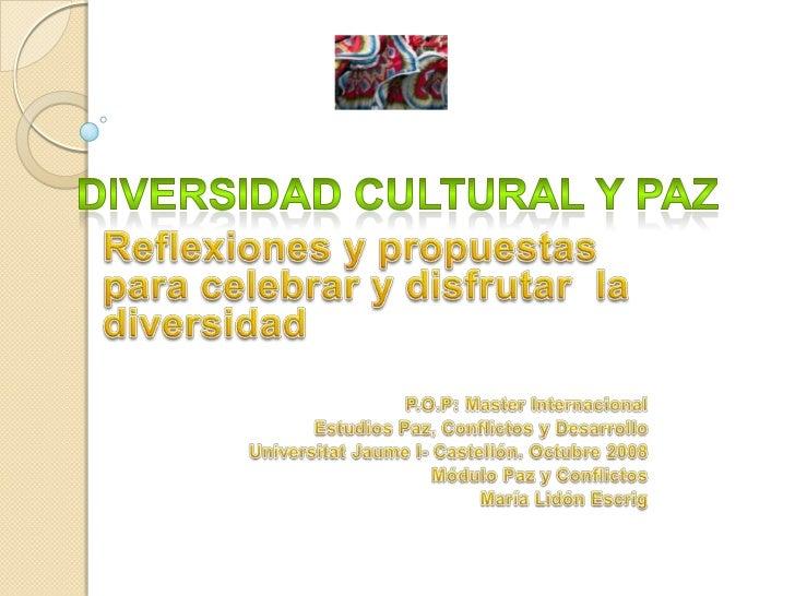 Diversidad cultural y paz<br />Reflexiones y propuestas para celebrar y disfrutar  la diversidad<br />P.O.P: Master Intern...