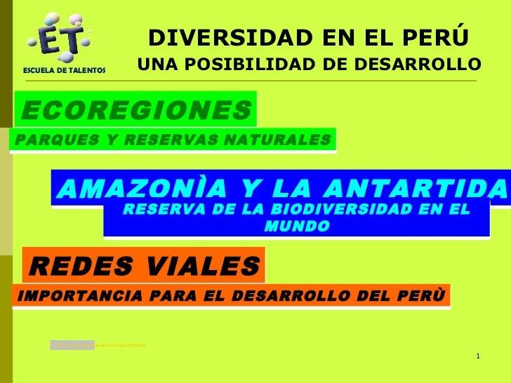 DIVERSIDAD EN EL PERÚESCUELA DE TALENTOS                        UNA POSIBILIDAD DE DESARROLLOECOREGIONESPARQUES Y RESERVAS...