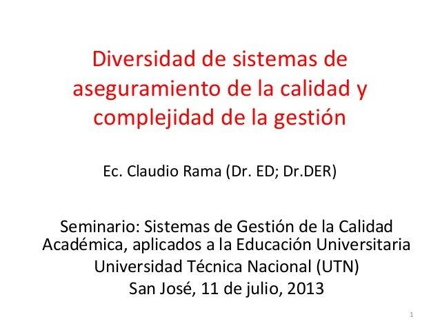 Diversidad de sistemas de aseguramiento de la calidad y complejidad de la gestión Ec. Claudio Rama (Dr. ED; Dr.DER) Semina...