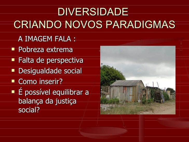 DIVERSIDADE  CRIANDO NOVOS PARADIGMAS <ul><li>A IMAGEM FALA : </li></ul><ul><li>Pobreza extrema </li></ul><ul><li>Falta de...