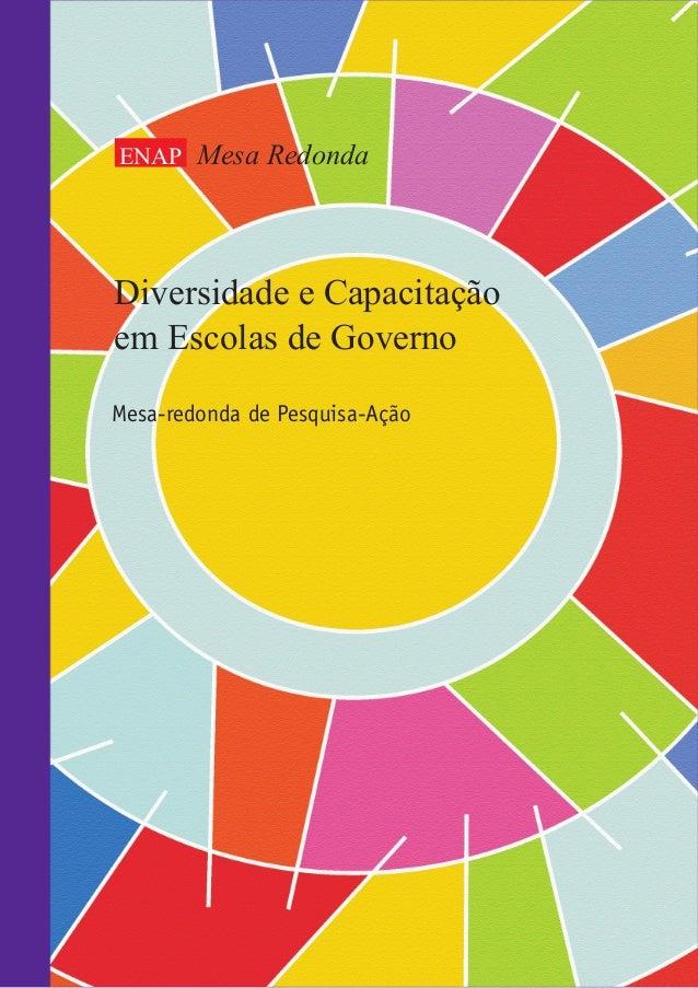 ENAP Mesa Redonda  Diversidade e Capacitação em Escolas de Governo Mesa-redonda de Pesquisa-Ação