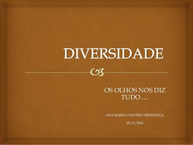 OS OLHOS NOS DIZ  TUDO.....  ANA MARIA CUSTODIO MENDONÇA  05/12/2014