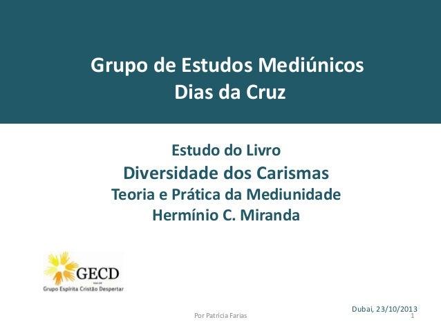 Grupo de Estudos Mediúnicos Dias da Cruz Estudo do Livro  Diversidade dos Carismas Teoria e Prática da Mediunidade Hermíni...