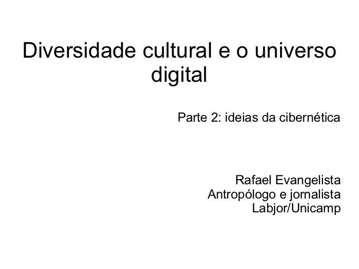 Diversidade cultural e o universo             digital                Parte 2: ideias da cibernética                       ...