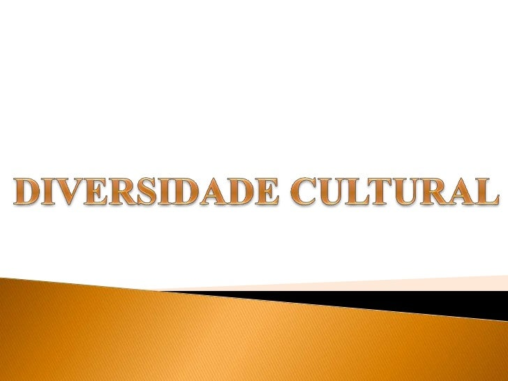 DIVERSIDADE CULTURAL<br />DIVERSIDADE CULTURAL<br />