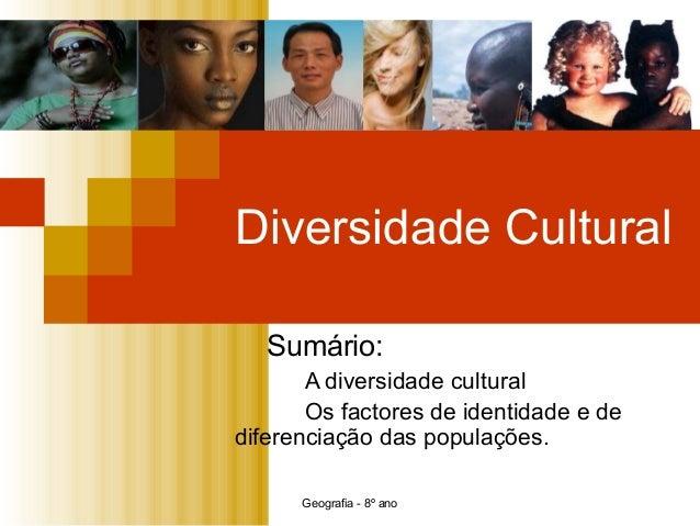Geografia - 8º ano Diversidade Cultural Sumário: A diversidade cultural Os factores de identidade e de diferenciação das p...