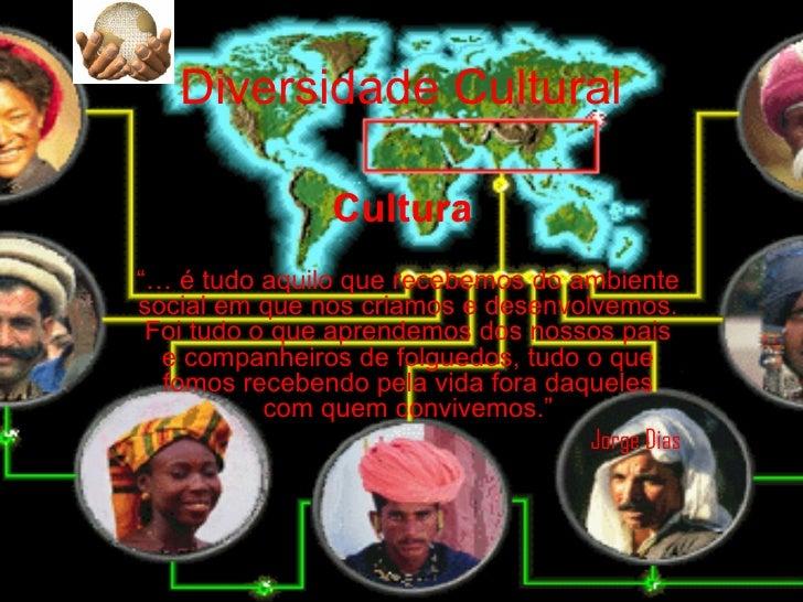 """Diversidade Cultural                Cultura""""… é tudo aquilo que recebemos do ambientesocial em que nos criamos e desenvolv..."""